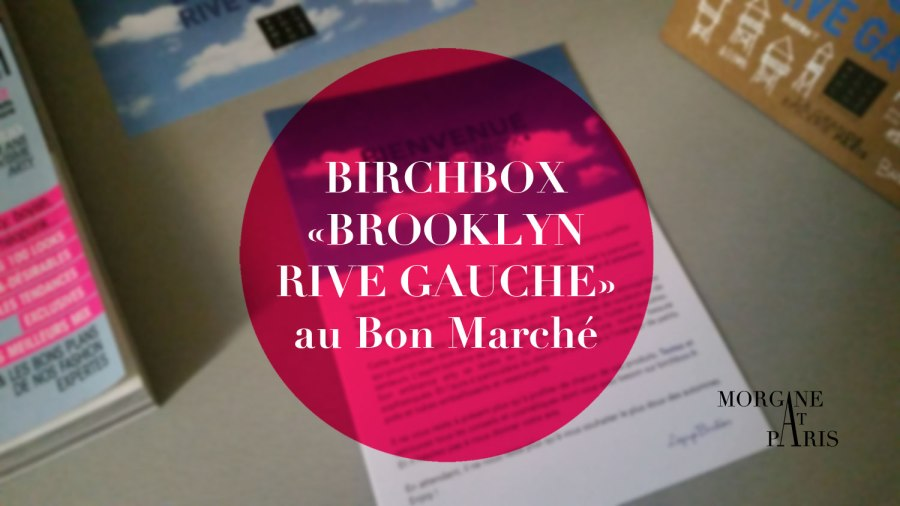 birchbox_brooklyn_rive_gauche_bon_marche_couv_morganeatparis